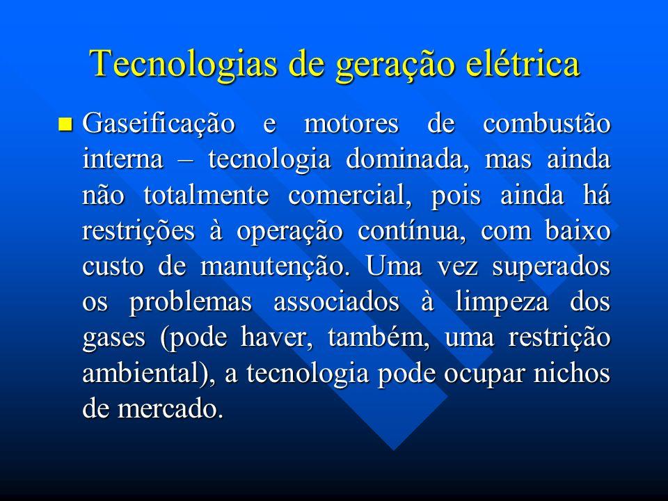 Tecnologias de geração elétrica Gaseificação e motores de combustão interna – tecnologia dominada, mas ainda não totalmente comercial, pois ainda há r