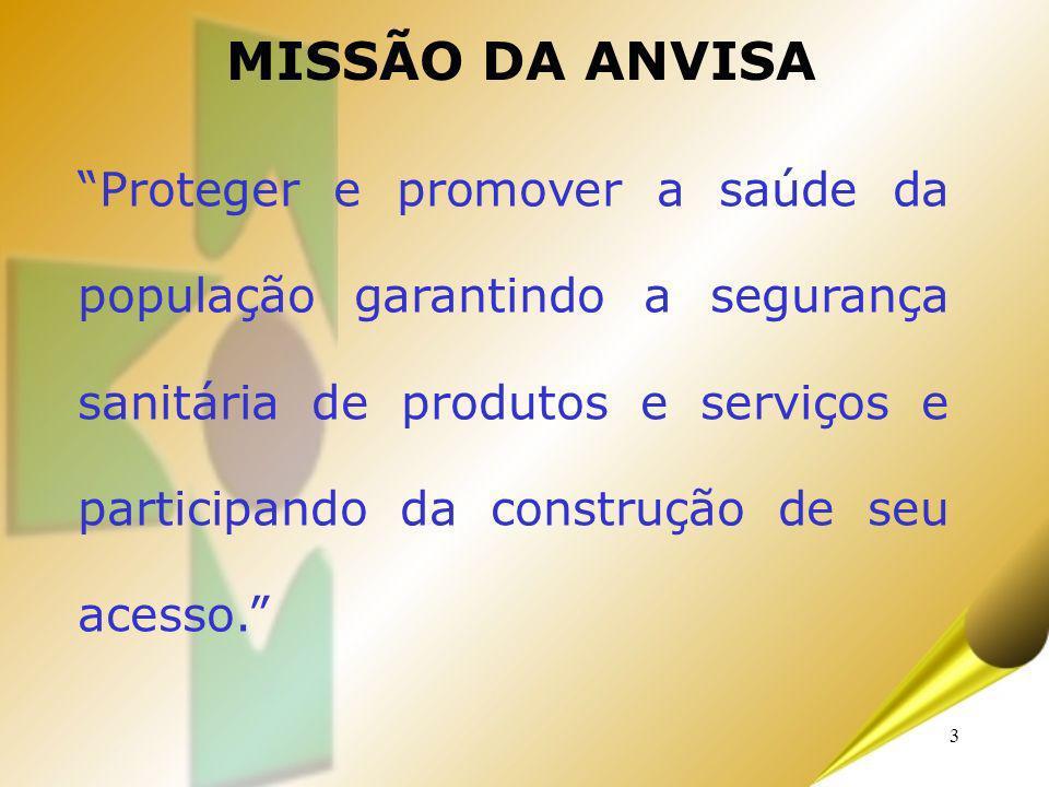 3 MISSÃO DA ANVISA Proteger e promover a saúde da população garantindo a segurança sanitária de produtos e serviços e participando da construção de se
