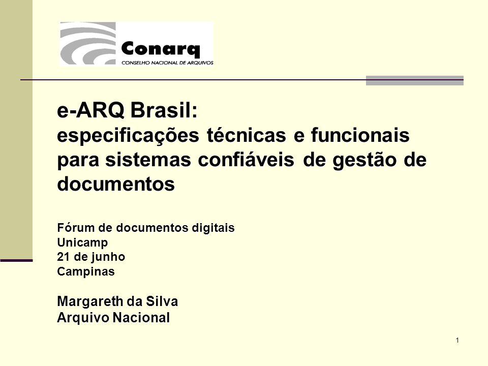 1 e-ARQ Brasil: especificações técnicas e funcionais para sistemas confiáveis de gestão de documentos Fórum de documentos digitais Unicamp 21 de junho