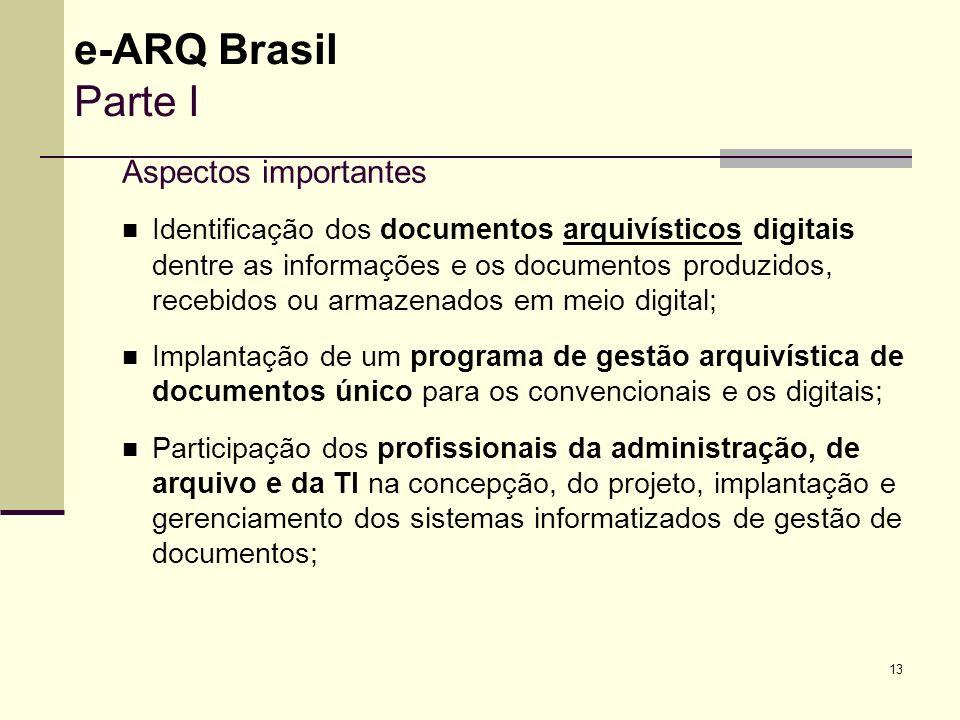 13 Aspectos importantes Identificação dos documentos arquivísticos digitais dentre as informações e os documentos produzidos, recebidos ou armazenados