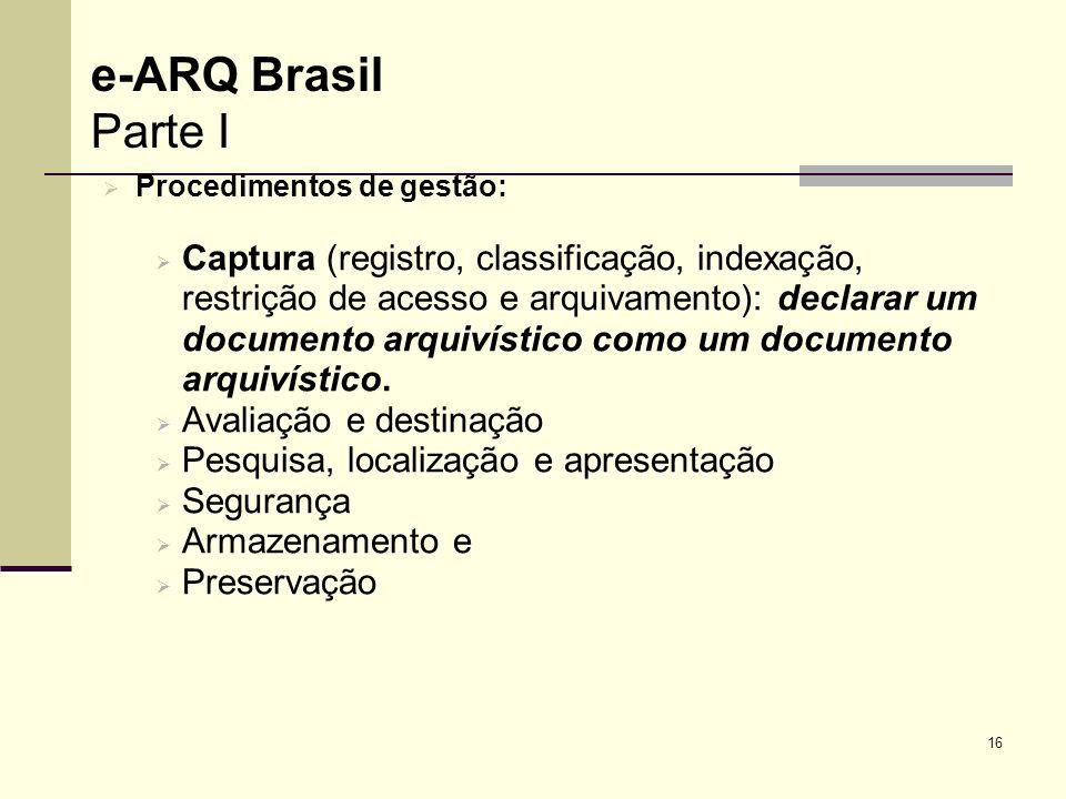 16 Procedimentos de gestão: Captura (registro, classificação, indexação, restrição de acesso e arquivamento): declarar um documento arquivístico como