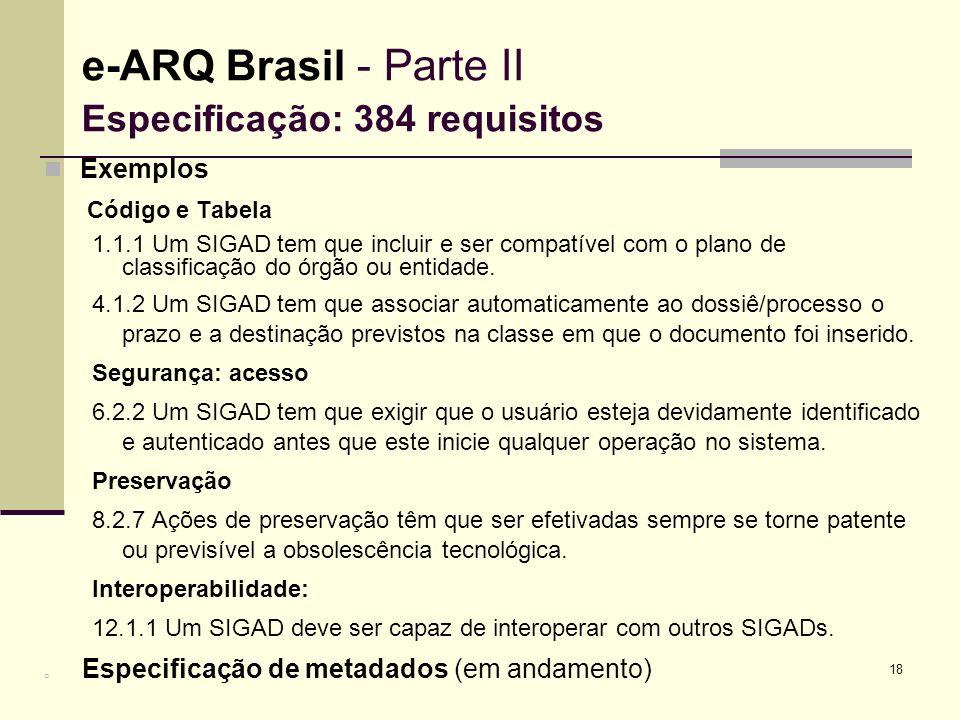 18 Exemplos Código e Tabela 1.1.1 Um SIGAD tem que incluir e ser compatível com o plano de classificação do órgão ou entidade. 4.1.2 Um SIGAD tem que