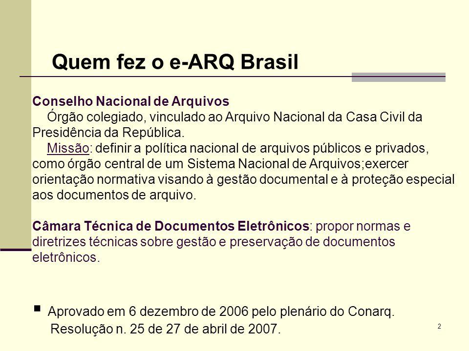 2 Quem fez o e-ARQ Brasil Conselho Nacional de Arquivos Órgão colegiado, vinculado ao Arquivo Nacional da Casa Civil da Presidência da República. Miss