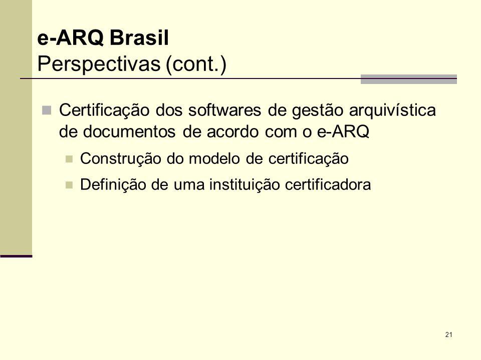 21 Certificação dos softwares de gestão arquivística de documentos de acordo com o e-ARQ Construção do modelo de certificação Definição de uma institu