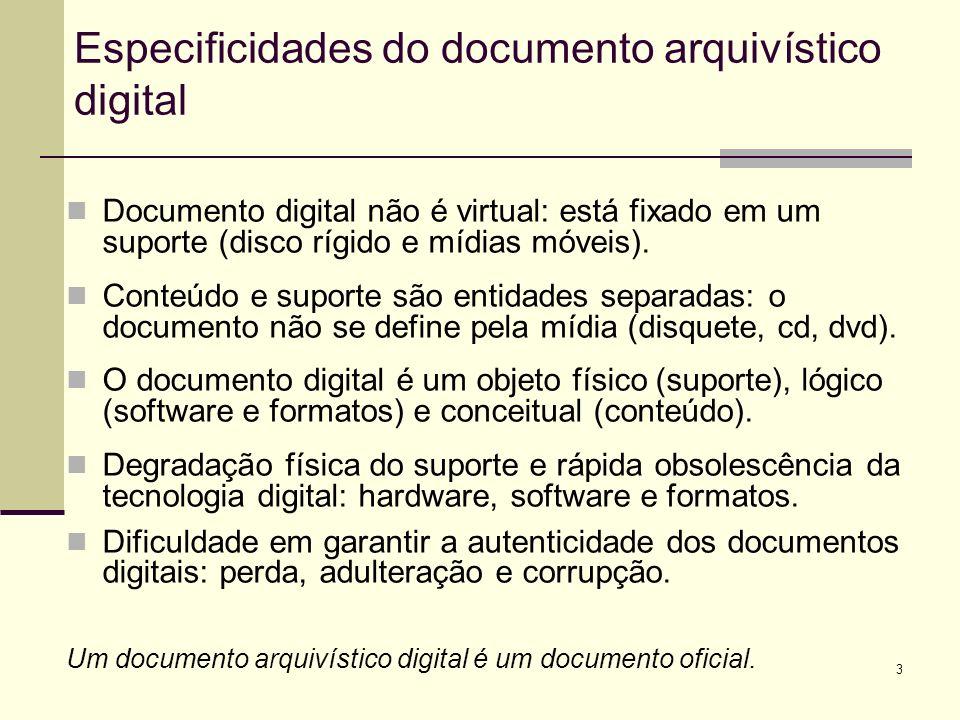 3 Documento digital não é virtual: está fixado em um suporte (disco rígido e mídias móveis). Conteúdo e suporte são entidades separadas: o documento n
