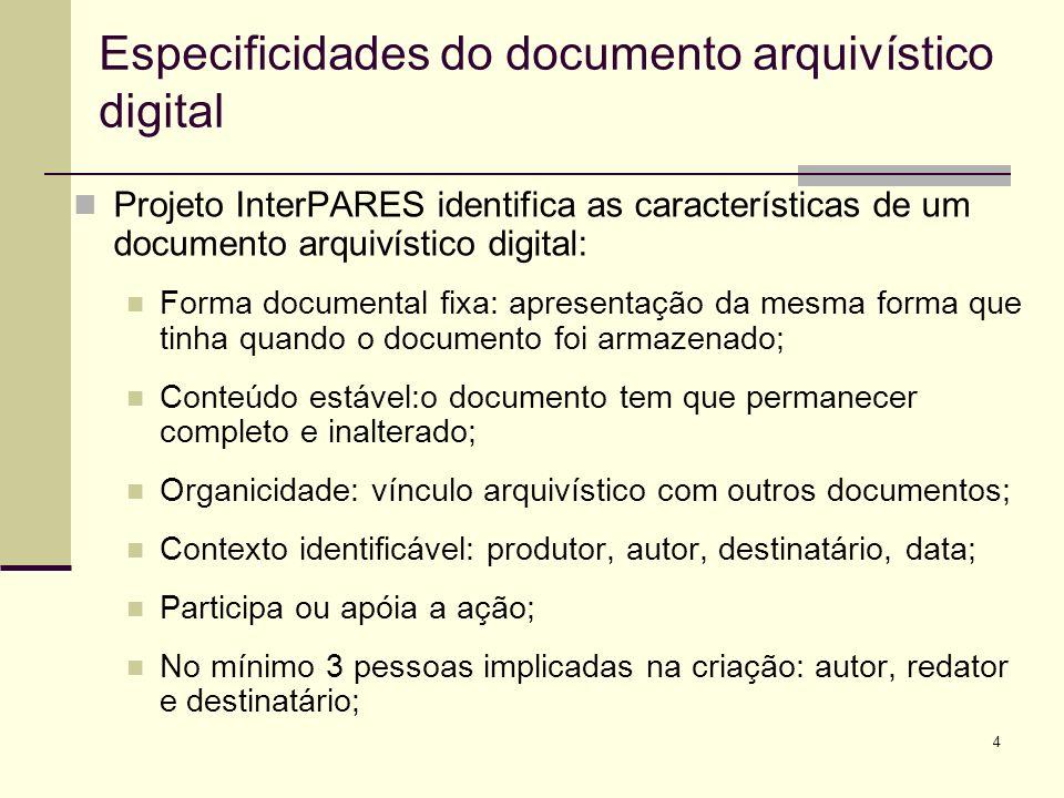 4 Projeto InterPARES identifica as características de um documento arquivístico digital: Forma documental fixa: apresentação da mesma forma que tinha