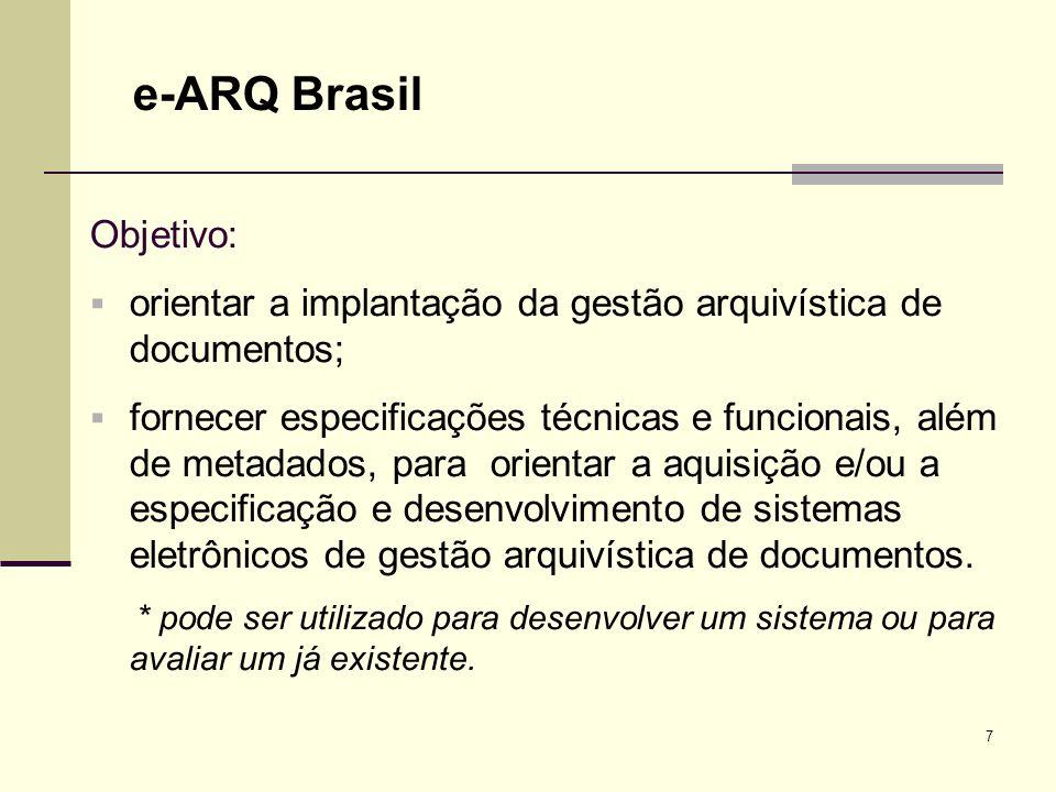 7 e-ARQ Brasil Objetivo: orientar a implantação da gestão arquivística de documentos; fornecer especificações técnicas e funcionais, além de metadados