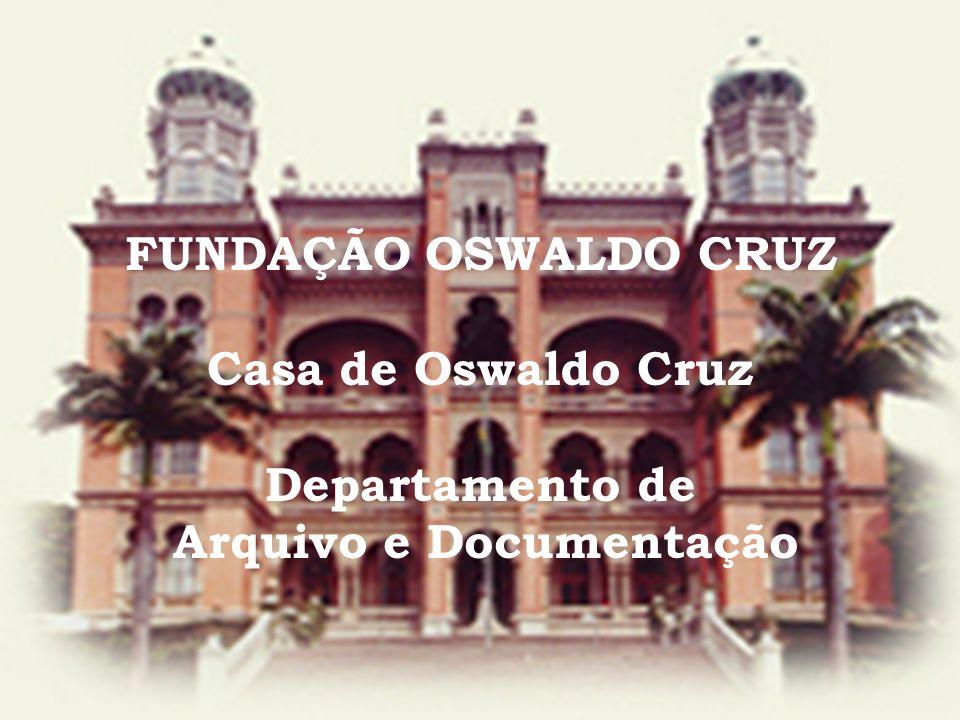 FUNDAÇÃO OSWALDO CRUZ Casa de Oswaldo Cruz Departamento de Arquivo e Documentação