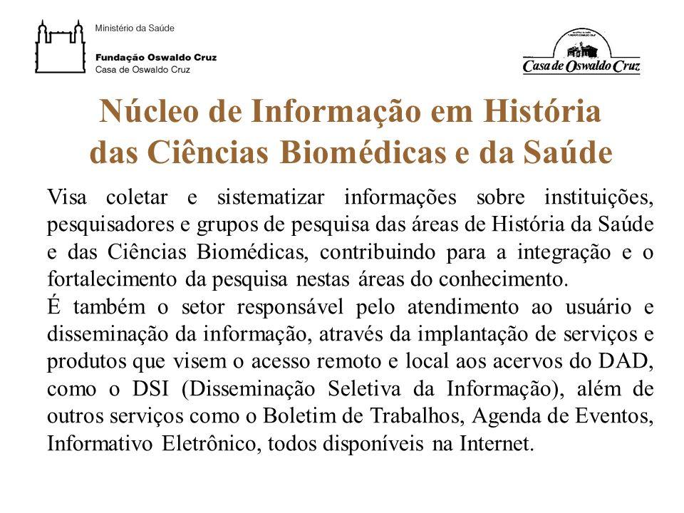 Núcleo de Informação em História das Ciências Biomédicas e da Saúde Visa coletar e sistematizar informações sobre instituições, pesquisadores e grupos