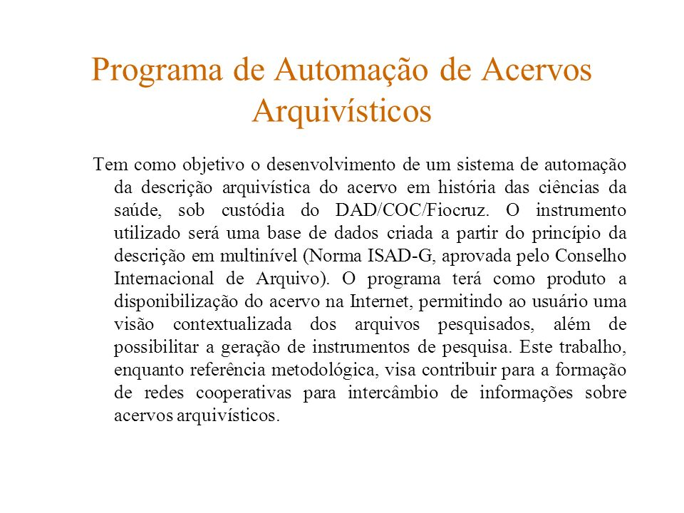 Programa de Automação de Acervos Arquivísticos Tem como objetivo o desenvolvimento de um sistema de automação da descrição arquivística do acervo em h