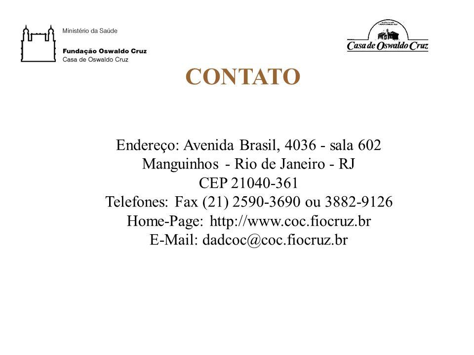 CONTATO Endereço: Avenida Brasil, 4036 - sala 602 Manguinhos - Rio de Janeiro - RJ CEP 21040-361 Telefones: Fax (21) 2590-3690 ou 3882-9126 Home-Page: