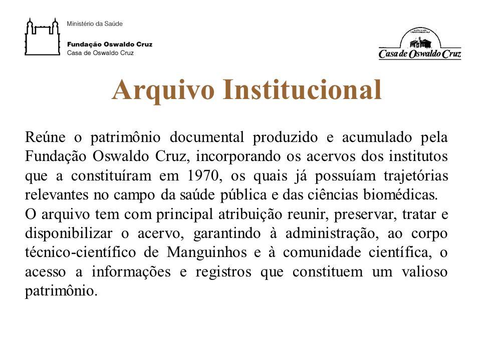 Arquivo Institucional Reúne o patrimônio documental produzido e acumulado pela Fundação Oswaldo Cruz, incorporando os acervos dos institutos que a con