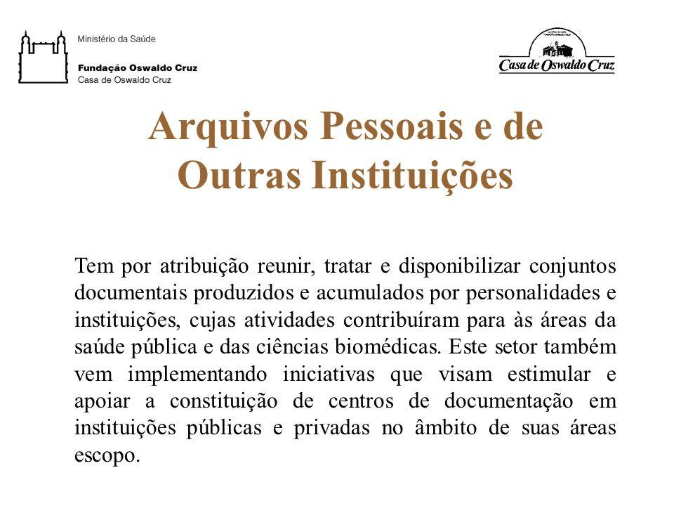 Arquivos Pessoais e de Outras Instituições Tem por atribuição reunir, tratar e disponibilizar conjuntos documentais produzidos e acumulados por person