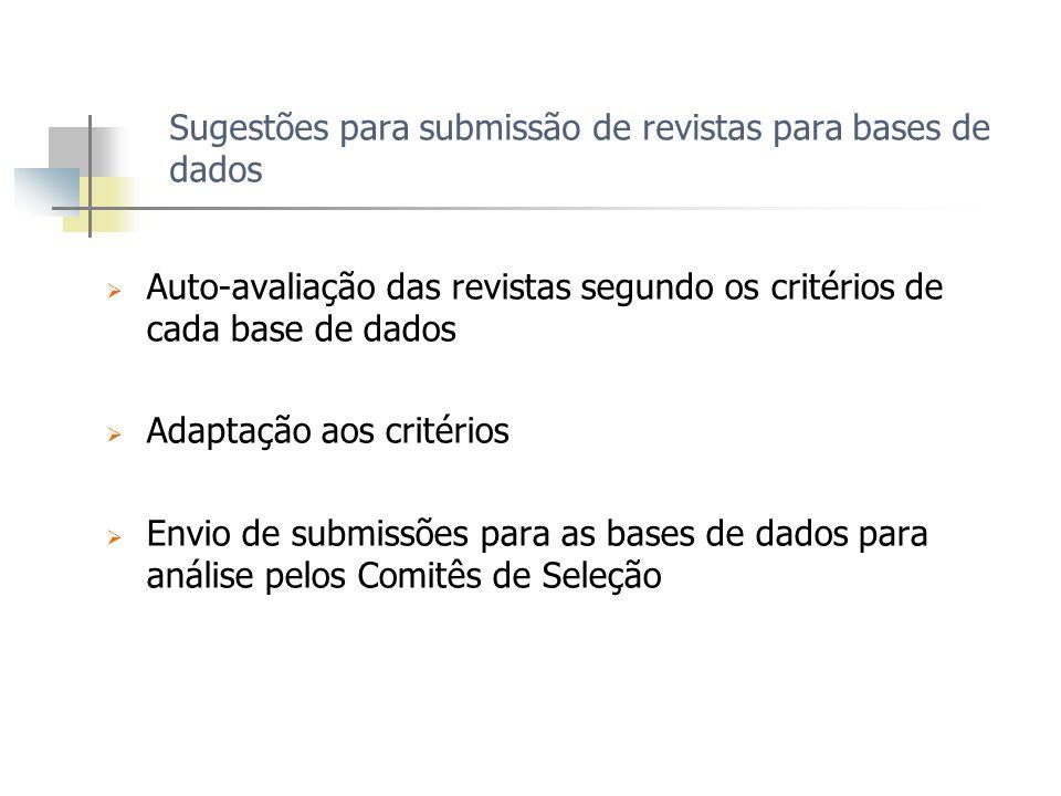 Sugestões para submissão de revistas para bases de dados Auto-avaliação das revistas segundo os critérios de cada base de dados Adaptação aos critério