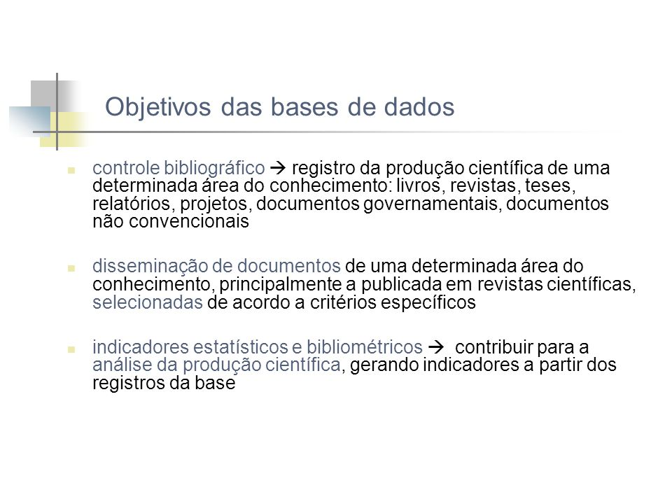 Objetivos das bases de dados controle bibliográfico registro da produção científica de uma determinada área do conhecimento: livros, revistas, teses,