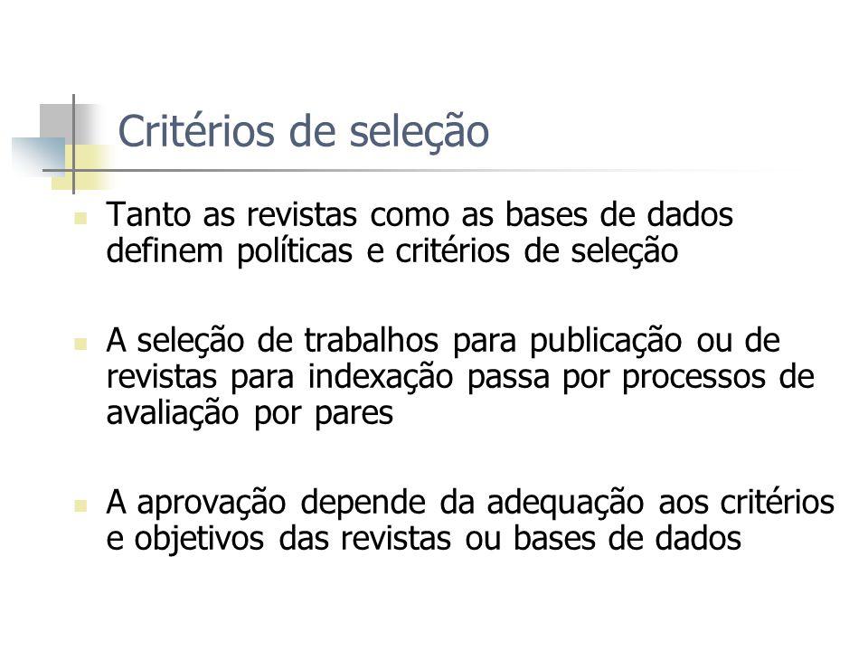 Critérios de seleção Tanto as revistas como as bases de dados definem políticas e critérios de seleção A seleção de trabalhos para publicação ou de re