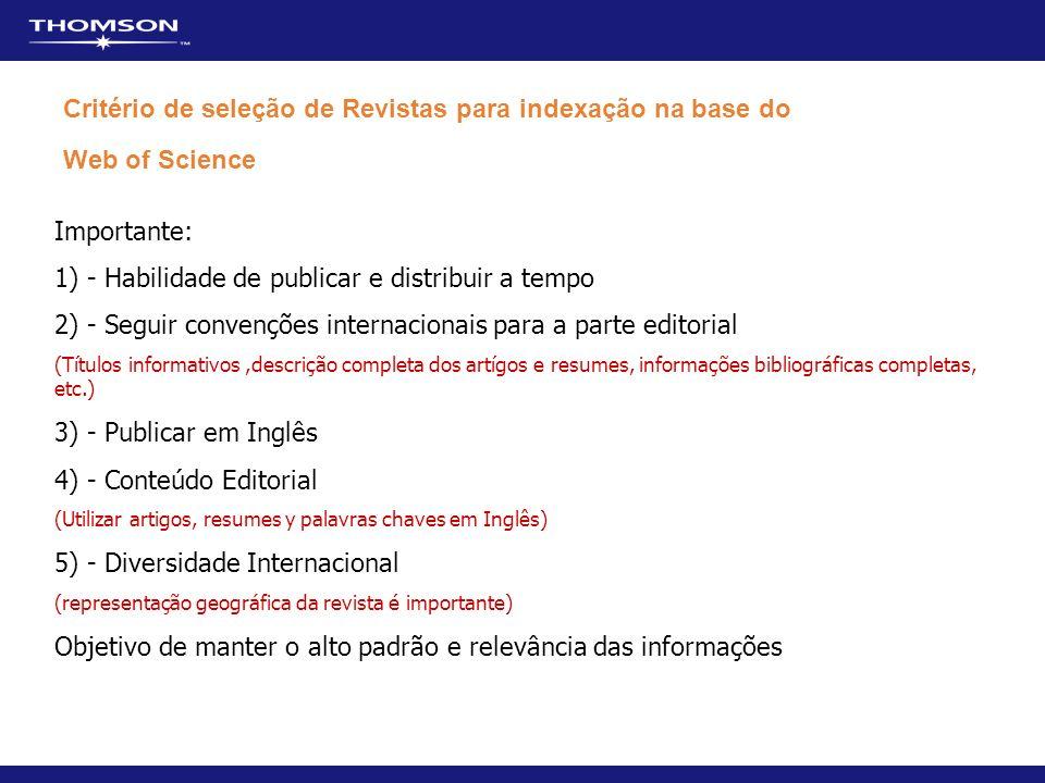 Critério de seleção de Revistas para indexação na base do Web of Science Importante: 1) - Habilidade de publicar e distribuir a tempo 2) - Seguir conv