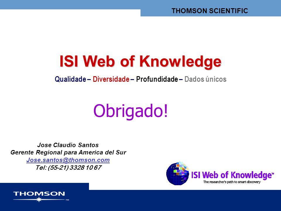 THOMSON SCIENTIFIC ISI Web of Knowledge Jose Claudio Santos Gerente Regional para America del Sur Jose.santos@thomson.com Tel: (55-21) 3328 10 67 Qual