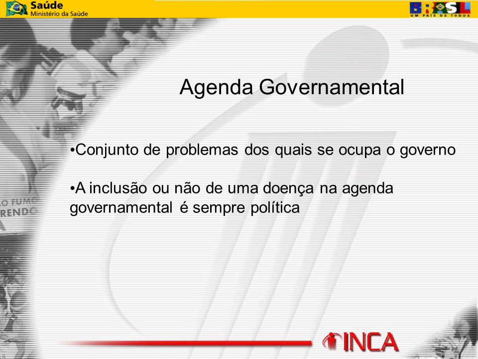 Agenda Governamental Conjunto de problemas dos quais se ocupa o governo A inclusão ou não de uma doença na agenda governamental é sempre política