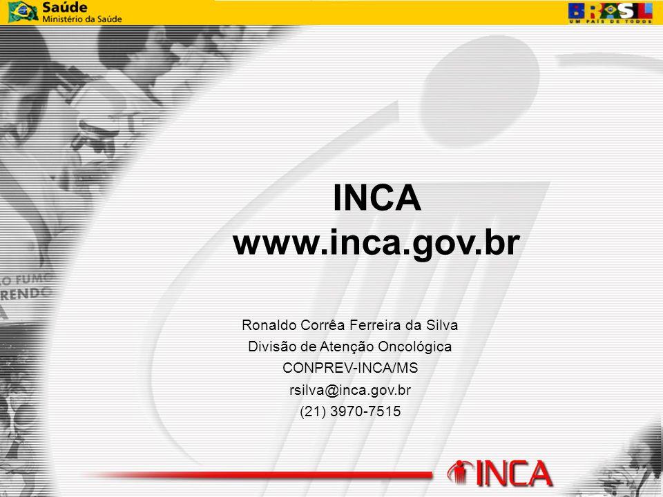 Ronaldo Corrêa Ferreira da Silva Divisão de Atenção Oncológica CONPREV-INCA/MS rsilva@inca.gov.br (21) 3970-7515 INCA www.inca.gov.br
