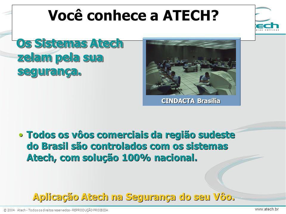 © 2004 Atech - Todos os direitos reservados - REPRODUÇÃO PROIBIDA www.atech.br Você conhece a ATECH? Os Sistemas Atech zelam pela sua segurança. Os Si
