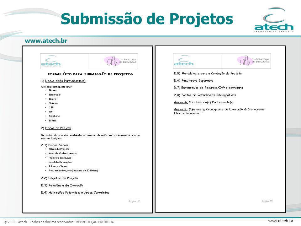 © 2004 Atech - Todos os direitos reservados - REPRODUÇÃO PROIBIDA www.atech.br www.atech.br Submissão de Projetos