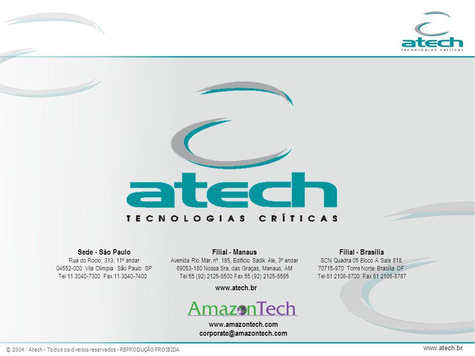 © 2004 Atech - Todos os direitos reservados - REPRODUÇÃO PROIBIDA www.atech.br Sede - São Paulo Rua do Rocio, 313, 11º andar 04552-000 Vila Olímpia Sã