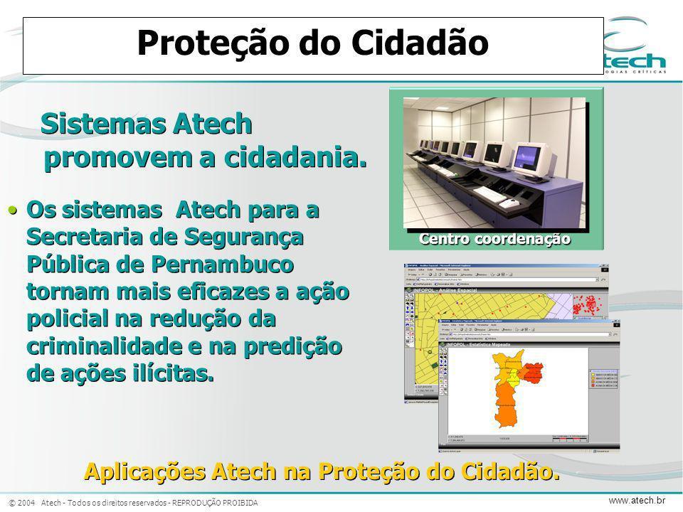 © 2004 Atech - Todos os direitos reservados - REPRODUÇÃO PROIBIDA www.atech.br Proteção do Cidadão Sistemas Atech promovem a cidadania. Centro coorden
