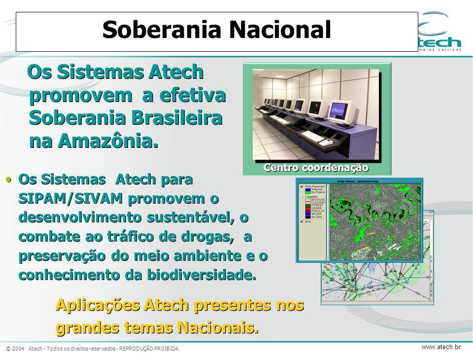 © 2004 Atech - Todos os direitos reservados - REPRODUÇÃO PROIBIDA www.atech.br Os Sistemas Atech promovem a efetiva Soberania Brasileira na Amazônia.