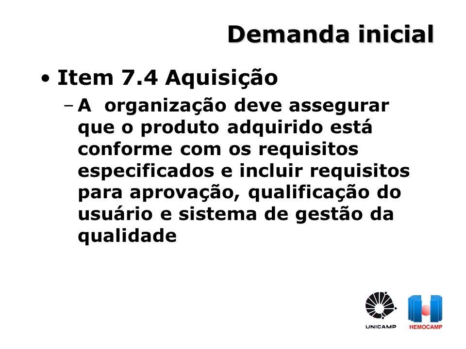 Demanda inicial Item 7.4 Aquisição –A organização deve assegurar que o produto adquirido está conforme com os requisitos especificados e incluir requi