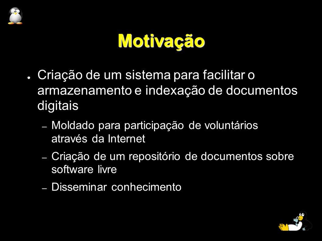 Motivação Criação de um sistema para facilitar o armazenamento e indexação de documentos digitais – Moldado para participação de voluntários através d