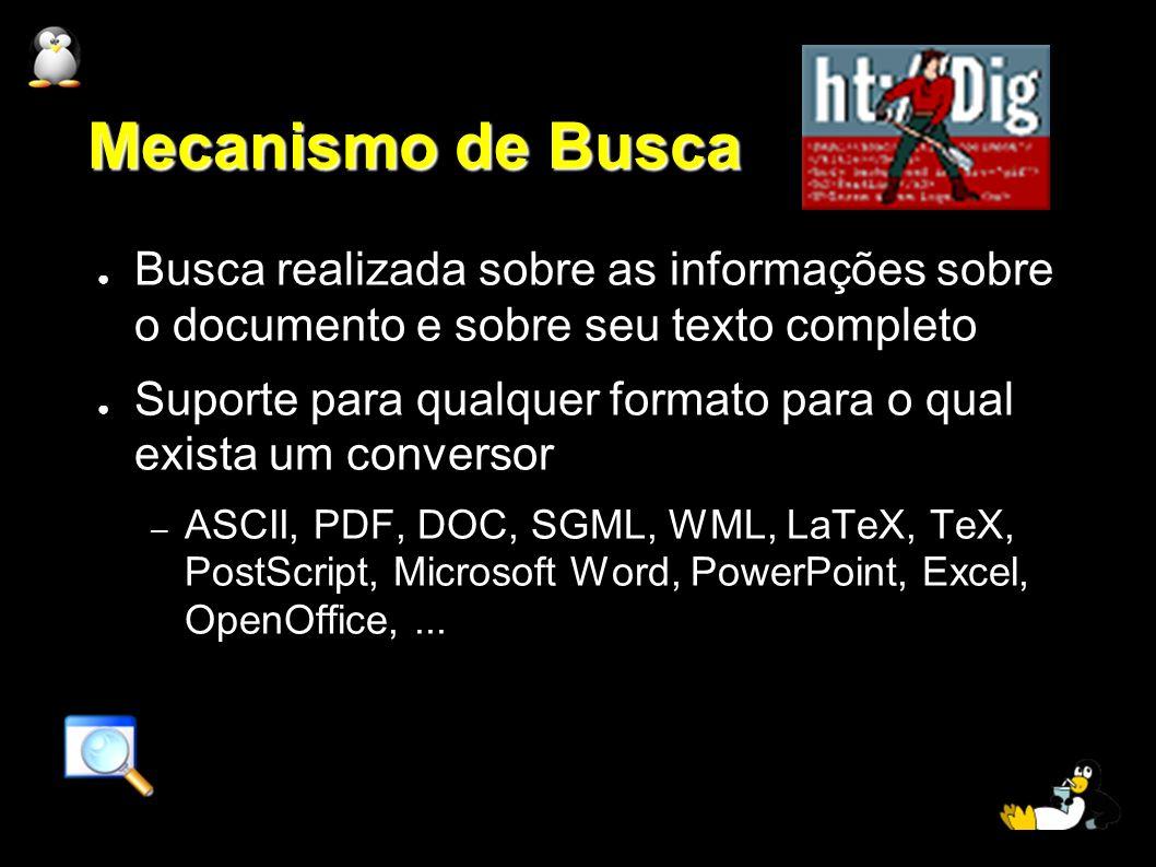 Mecanismo de Busca Busca realizada sobre as informações sobre o documento e sobre seu texto completo Suporte para qualquer formato para o qual exista
