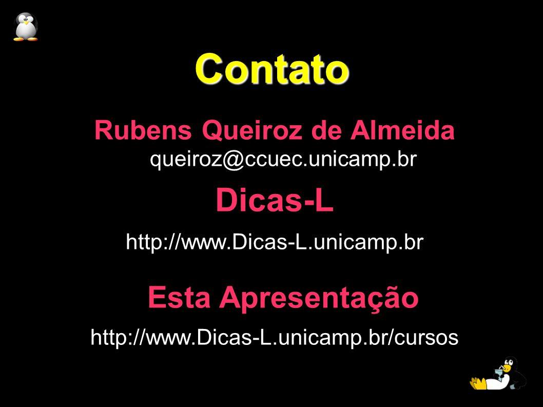 Contato Rubens Queiroz de Almeida queiroz@ccuec.unicamp.br Dicas-L http://www.Dicas-L.unicamp.br Esta Apresentação http://www.Dicas-L.unicamp.br/curso