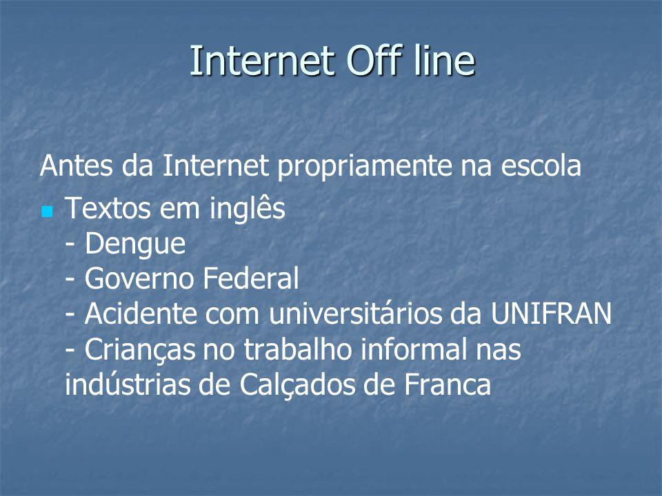 Internet Off line Antes da Internet propriamente na escola Textos em inglês - Dengue - Governo Federal - Acidente com universitários da UNIFRAN - Cria