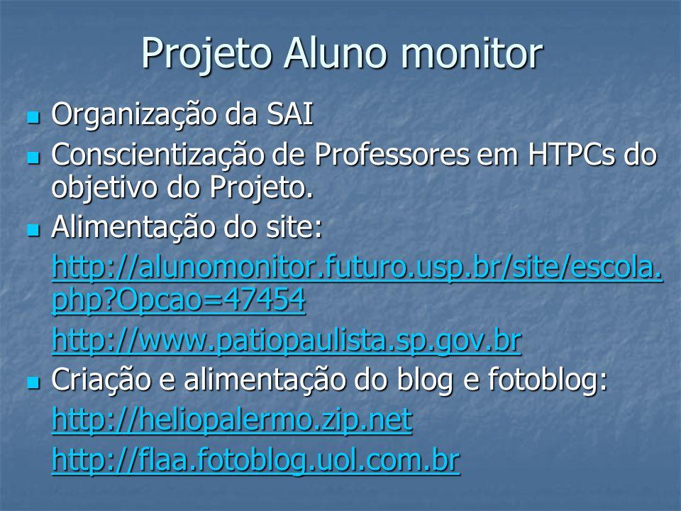 Projeto Aluno monitor Organização da SAI Organização da SAI Conscientização de Professores em HTPCs do objetivo do Projeto. Conscientização de Profess