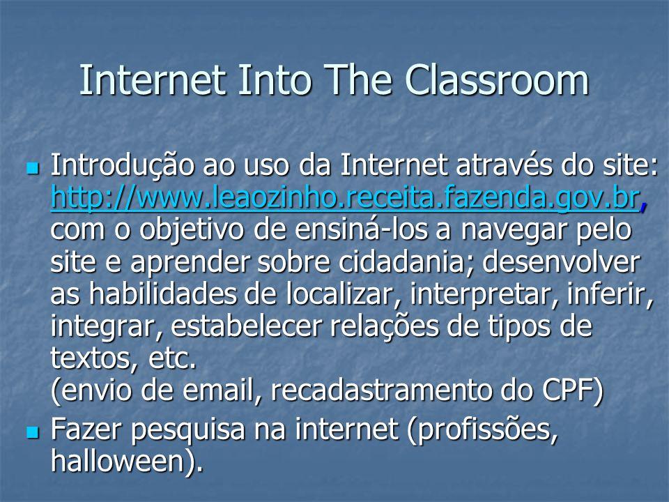 Internet Into The Classroom Introdução ao uso da Internet através do site: http://www.leaozinho.receita.fazenda.gov.br, com o objetivo de ensiná-los a