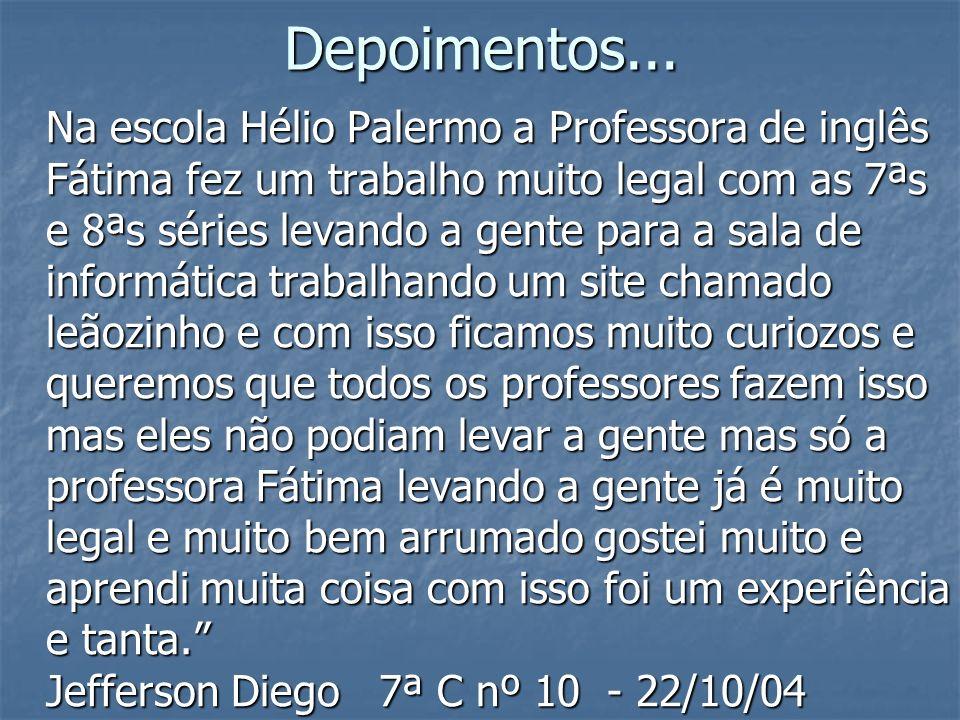 Depoimentos... Na escola Hélio Palermo a Professora de inglês Fátima fez um trabalho muito legal com as 7ªs e 8ªs séries levando a gente para a sala d