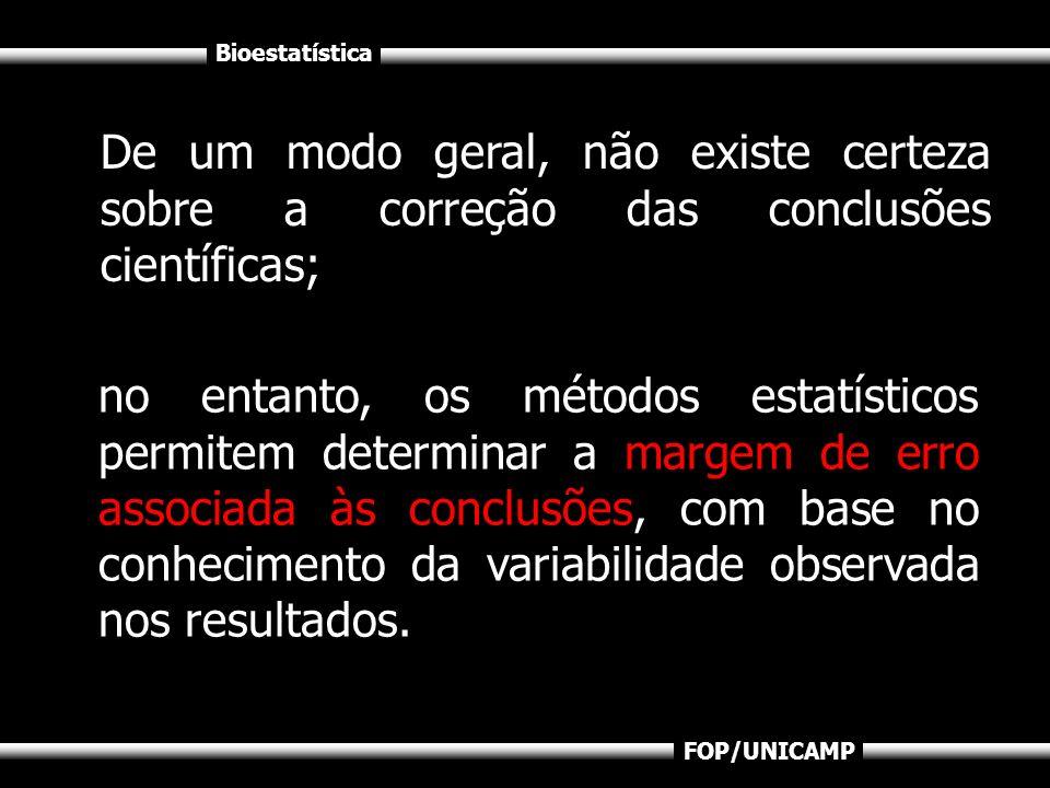 Bioestatística FOP/UNICAMP De um modo geral, não existe certeza sobre a correção das conclusões científicas; no entanto, os métodos estatísticos permi