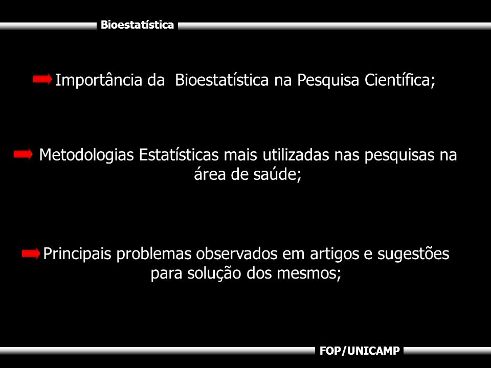 Bioestatística FOP/UNICAMP Profissionais que escrevem ou lêem literatura médica devem estar familiarizados com: Teste t Estatística descritiva Intervalo de confiança Tabela de contingência Estatística para epidemiologia BECKER et al (1995)