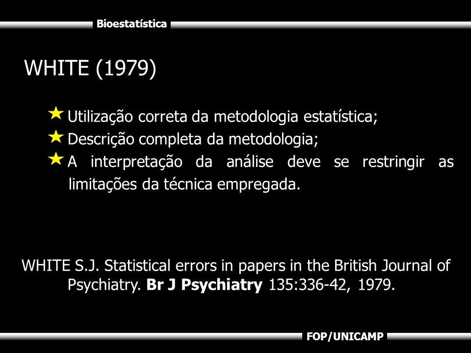 Bioestatística FOP/UNICAMP WHITE (1979) Utilização correta da metodologia estatística; Descrição completa da metodologia; A interpretação da análise d
