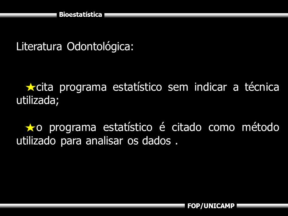 Bioestatística FOP/UNICAMP Literatura Odontológica: cita programa estatístico sem indicar a técnica utilizada; o programa estatístico é citado como mé