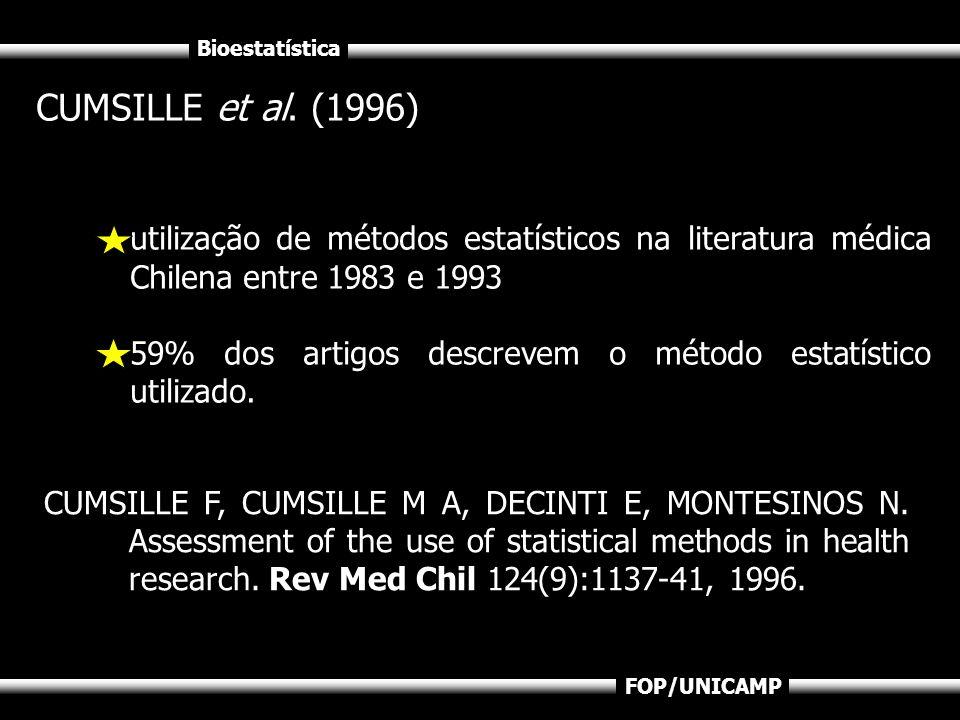 Bioestatística FOP/UNICAMP CUMSILLE et al. (1996) utilização de métodos estatísticos na literatura médica Chilena entre 1983 e 1993 59% dos artigos de