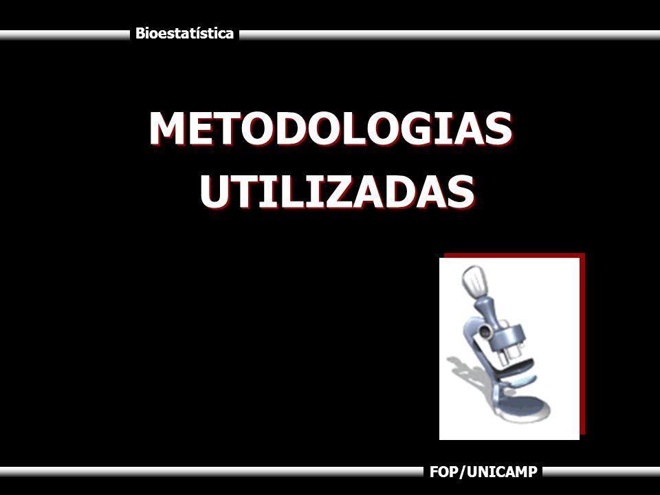 Bioestatística FOP/UNICAMP METODOLOGIAS UTILIZADAS METODOLOGIAS UTILIZADAS