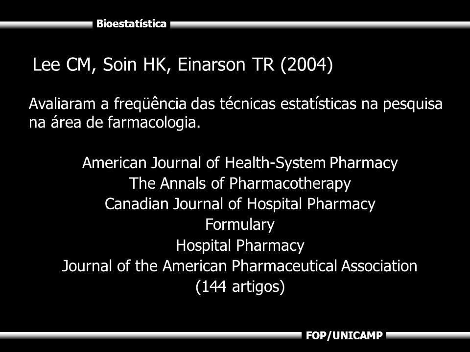 Bioestatística FOP/UNICAMP Lee CM, Soin HK, Einarson TR (2004) Avaliaram a freqüência das técnicas estatísticas na pesquisa na área de farmacologia. A