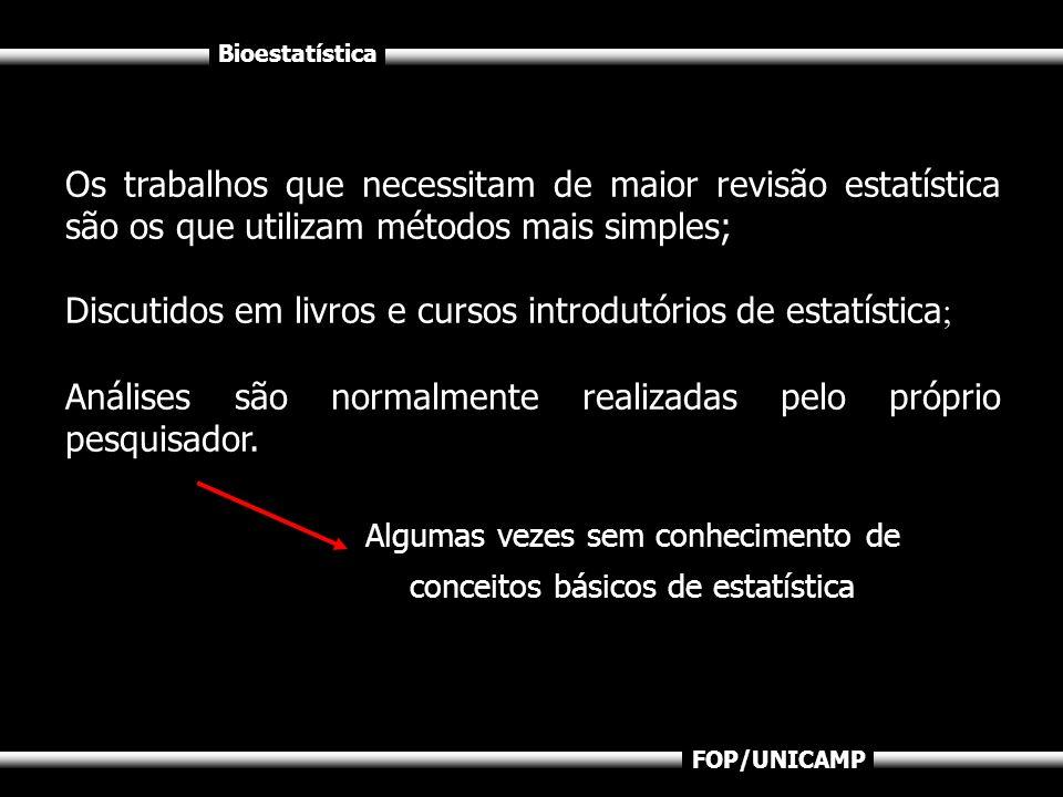Bioestatística FOP/UNICAMP Os trabalhos que necessitam de maior revisão estatística são os que utilizam métodos mais simples; Discutidos em livros e c