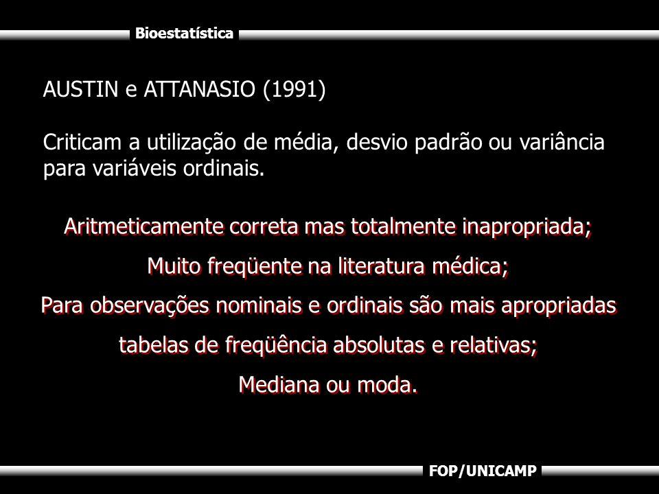 Bioestatística FOP/UNICAMP AUSTIN e ATTANASIO (1991) Criticam a utilização de média, desvio padrão ou variância para variáveis ordinais. Aritmeticamen