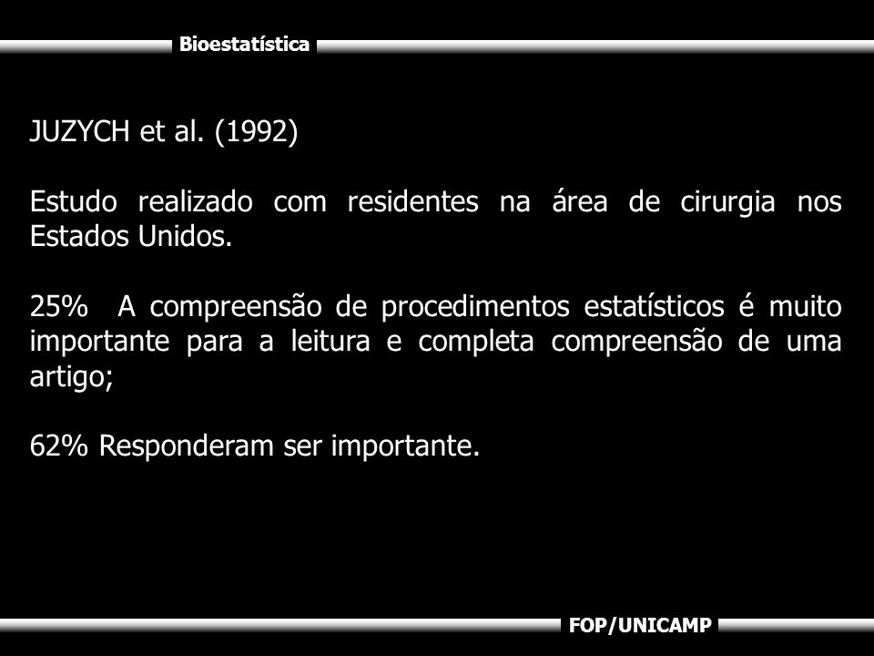 Bioestatística FOP/UNICAMP JUZYCH et al. (1992) Estudo realizado com residentes na área de cirurgia nos Estados Unidos. 25% A compreensão de procedime