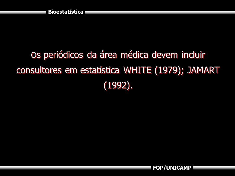 Bioestatística FOP/UNICAMP O s periódicos da área médica devem incluir consultores em estatística WHITE (1979); JAMART (1992).