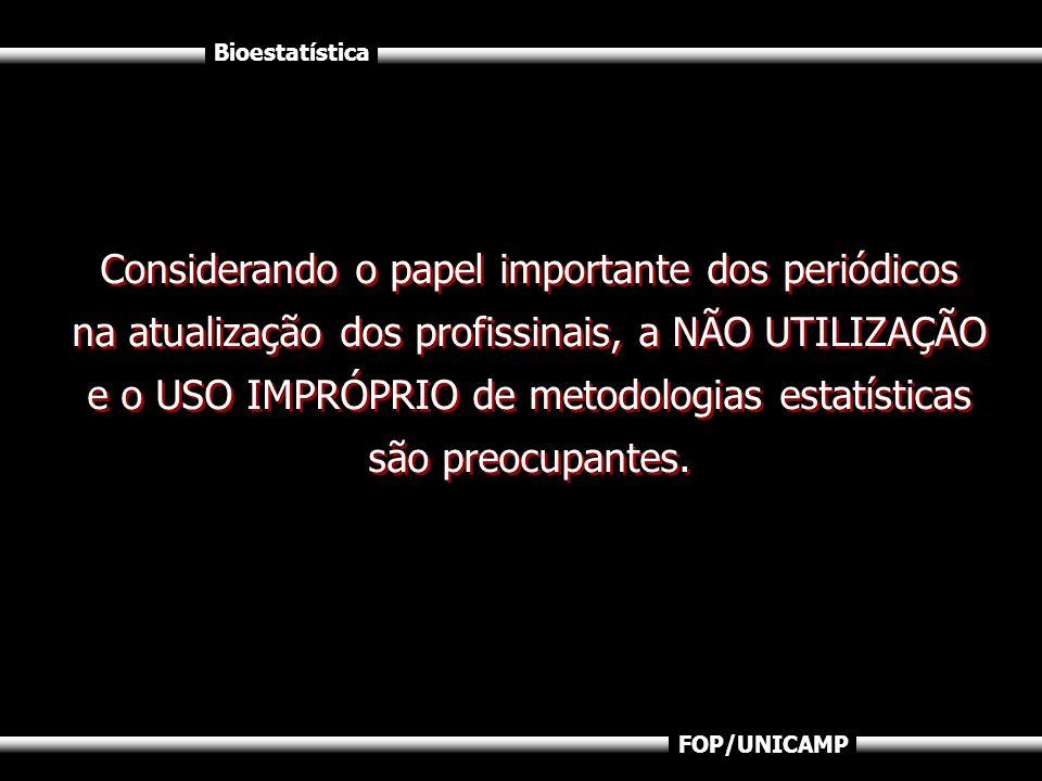 Bioestatística FOP/UNICAMP Considerando o papel importante dos periódicos na atualização dos profissinais, a NÃO UTILIZAÇÃO e o USO IMPRÓPRIO de metod