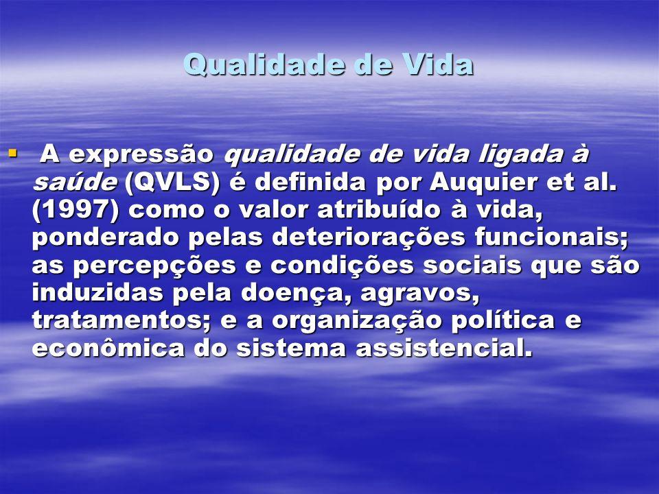 Qualidade de Vida A expressão qualidade de vida ligada à saúde (QVLS) é definida por Auquier et al. (1997) como o valor atribuído à vida, ponderado pe